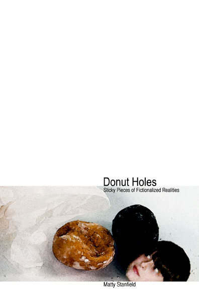 Donut Holes  (my book of sticky pieces of fictionalized realities)