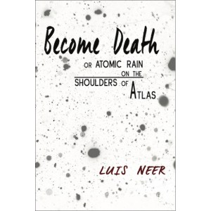 Become Death or Atomic Rain on the Shoulders of Atlas