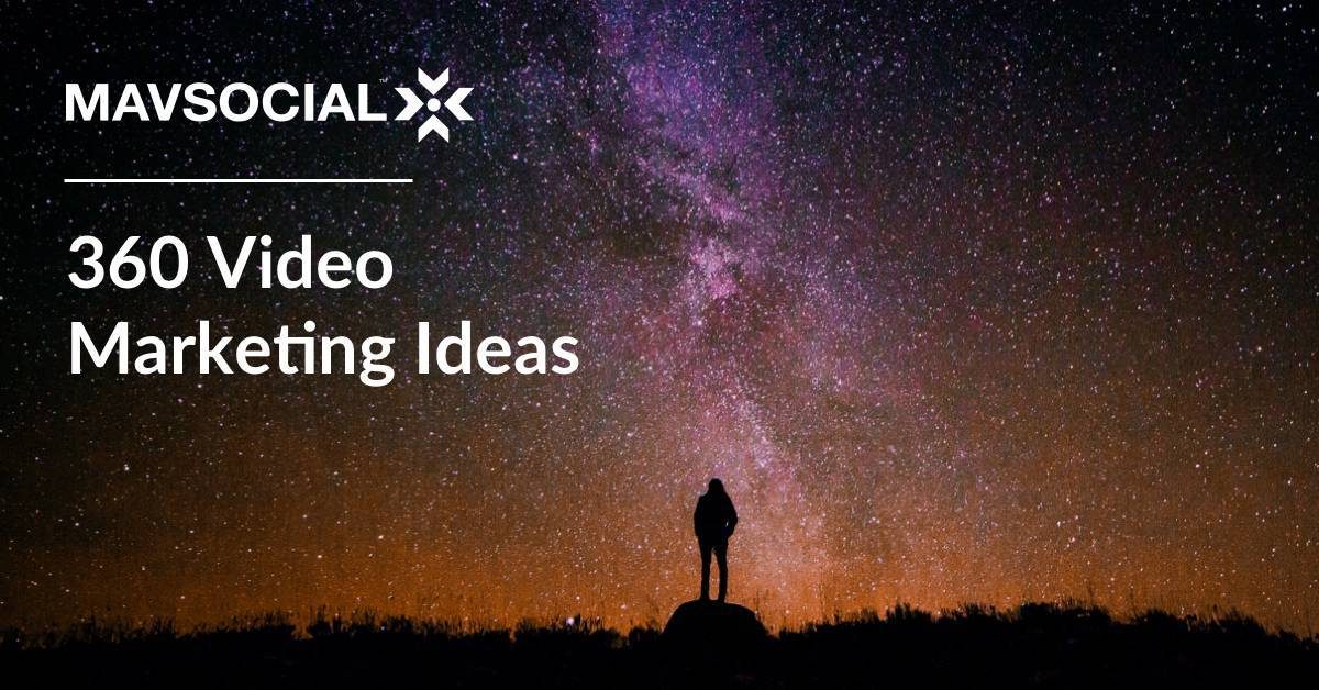 360 Video Marketing Ideas You Need to Know Today | MavSocial