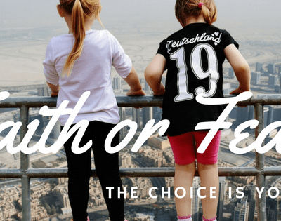 Faith or Fear? Which Will We Choose?