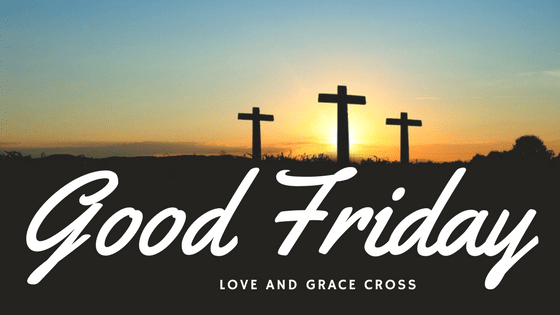 Good Friday - Where Love and Grace Meet