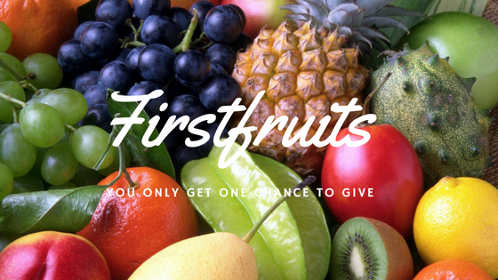 Firstfruits - You Only Get One Chance to Give