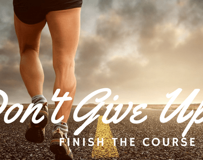 Don't Give Up! Don't Quit! Finish Strong