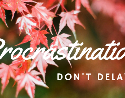 Procrastination – Putting Off for Tomorrow What Should be Done Today!