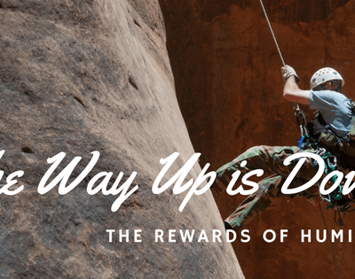 The Way Up is Down! Go Low! The Rewards of Humility!