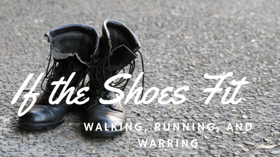 If the Shoes Fit! Walking, Running and Warring