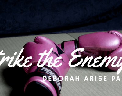Wake Up Deborah! Part 3 – Jael Strike the Enemy!