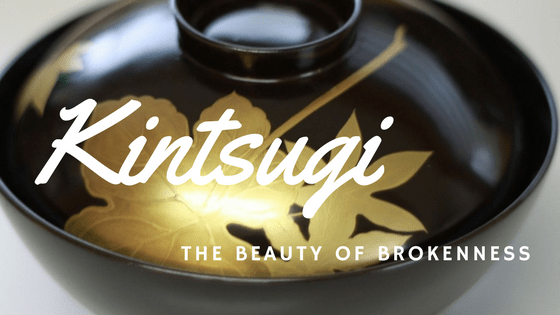 Kintsugi - The beauty of brokenness