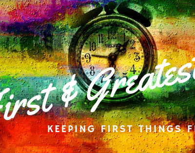 The First and Greatest! Keeping First Things First!