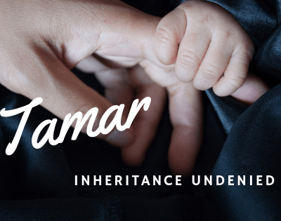 Tamar, Contending for Her Inheritance! A Woman Who Would Not be Denied!