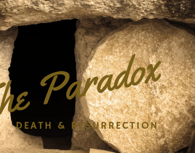 The Paradox of Jesus Christ – His Death and Resurrection