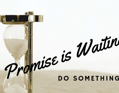 Your Promise is Waiting – Do Something!