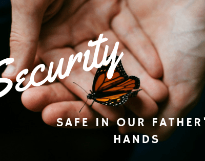 Security – Safe in Our Father's Hands – Never Lost