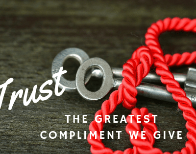 Trust is the Greatest Compliment We Give Each Other
