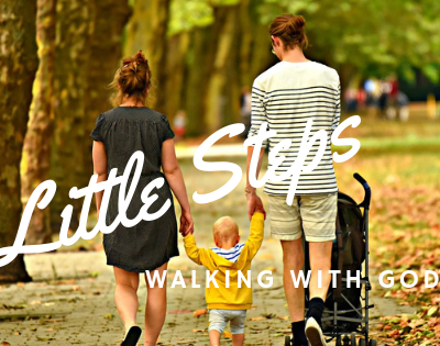 5 Little Steps To Walking With Our Big God