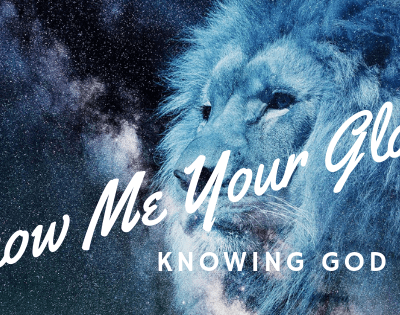 Show Me Your Glory – The Desire to Know God