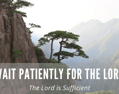 Wait Patiently for the Lord: The Lord is Sufficient