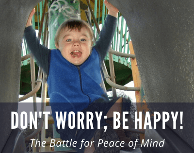 Don't Worry; Be Happy! The Battle for Peace of Mind!