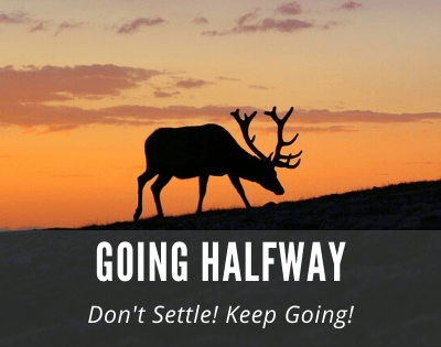 Don't Settle! Keep Going! Resist Doing Things Halfway and Missing Out