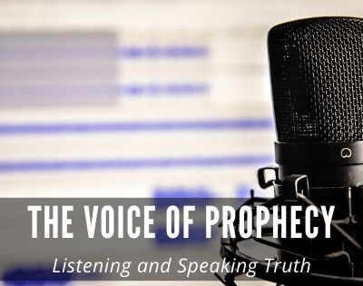 The Voice of Prophecy – Prophets Listening and Speaking Truth