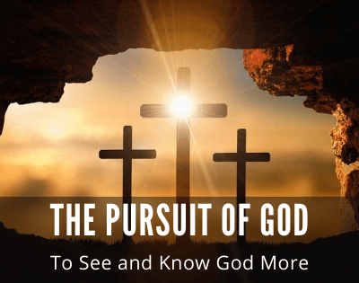 The Pursuit of God: To See and Know God More
