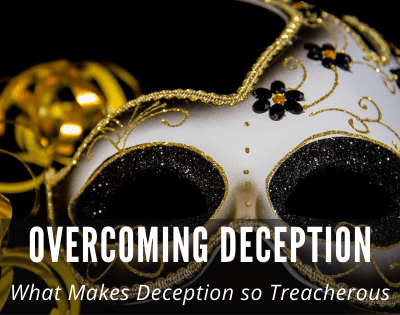Overcoming Deception: What Makes Deception so Treacherous?