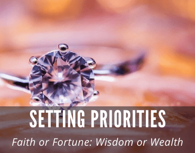 Setting Priorities: God or Money; Faith or Fortune; Wisdom or Wealth