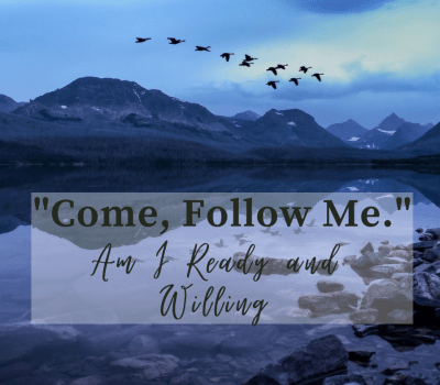 """""""Come, Follow Me"""" – How Ready and Willing Am I?"""