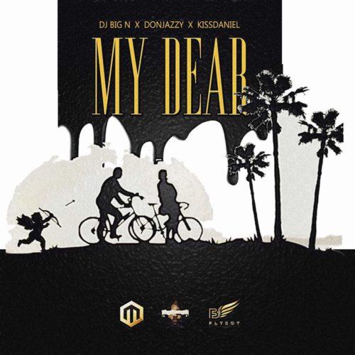 DJ Big N - My Dear ft. Don Jazzy x Kiss Daniel