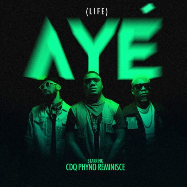 CDQ, Phyno & Reminisce - Aye [Single]