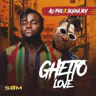 Au-Pro Ft. Burna Boy - Ghetto Love