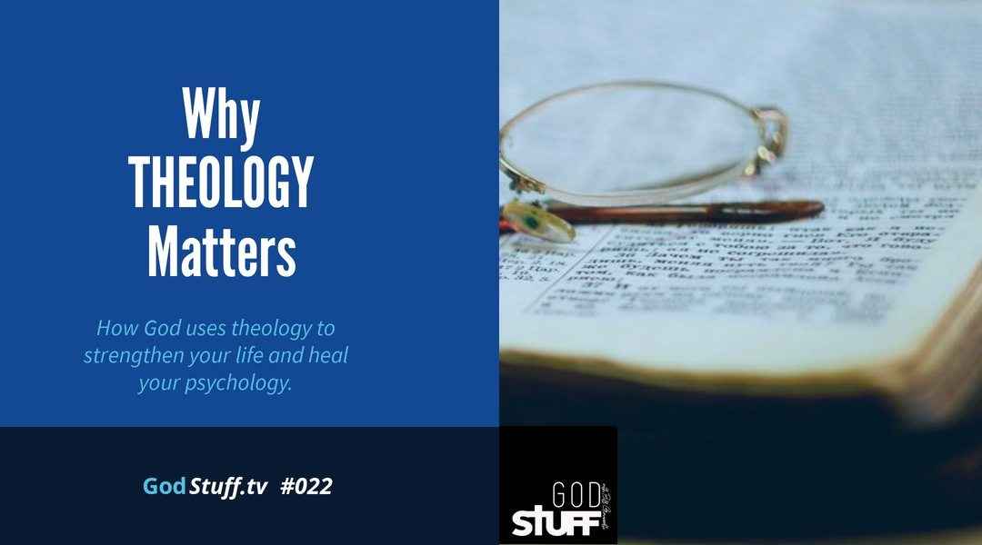 022 – Why Theology Matters