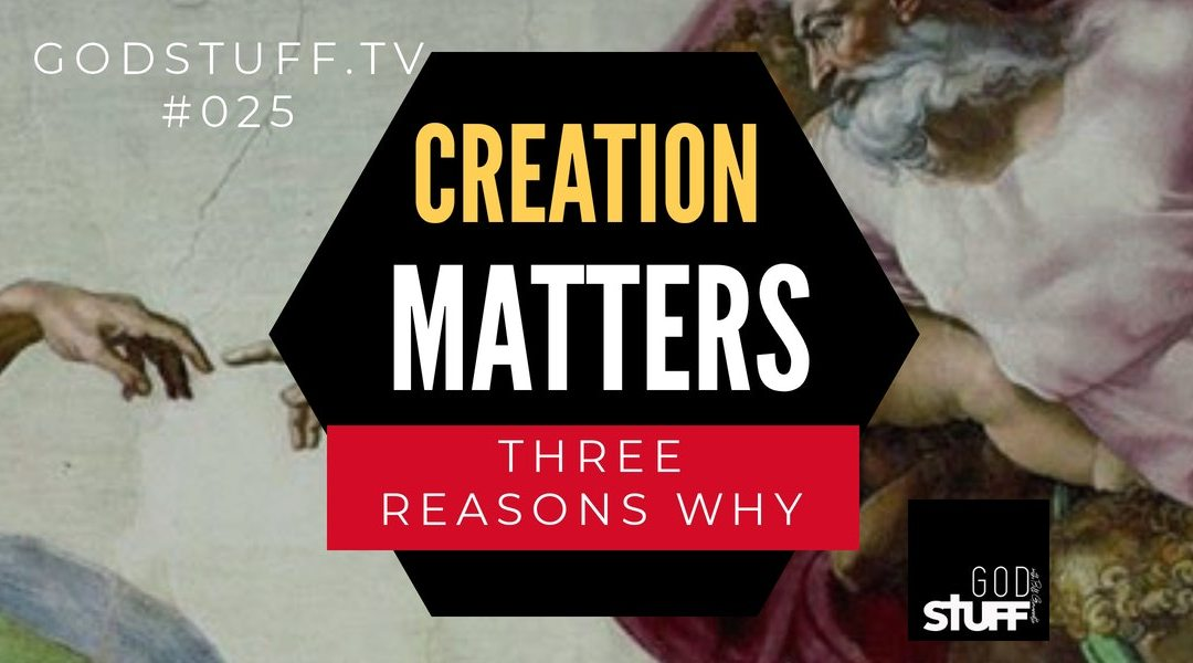 025 – Why Creation Matters