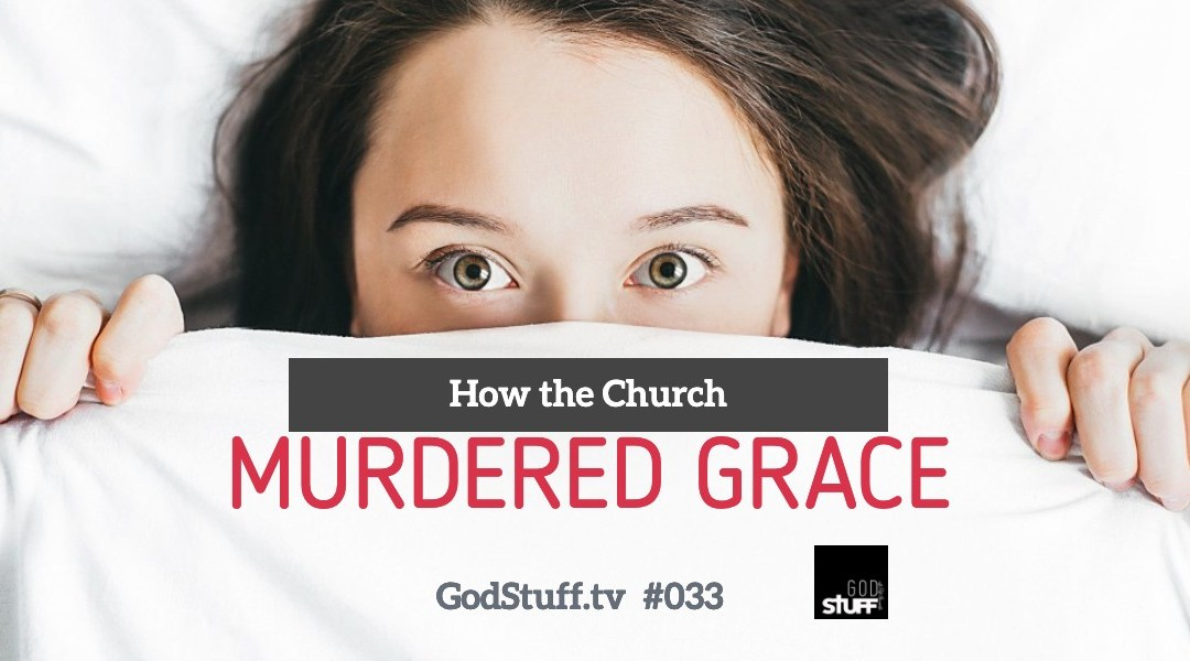How the Church Murdered Grace