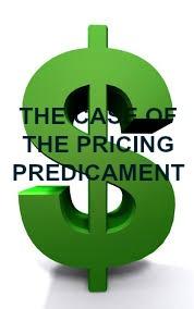 case of the pricing predicament