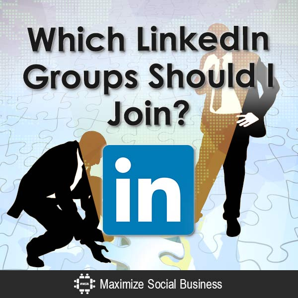 Which LinkedIn Groups Should I Join? LinkedIn  Which-LinkedIn-Groups-Should-I-Join-V3