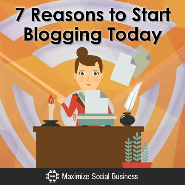 7 Reasons to Start Blogging Today Blogging Personal Branding  7-Reasons-to-Start-Blogging-Today-600x600-V1