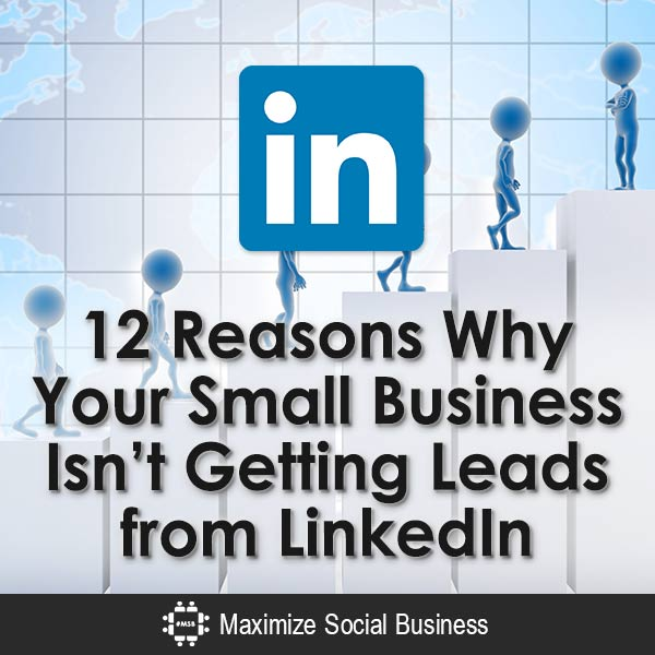 12-Reasons-Why-Your-Small-Business-Isnt-Getting-Leads-from-LinkedIn-V2