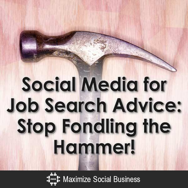 Social-Media-for-Job-Search-Advice-Stop-Fondling-the-Hammer-V3