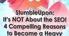 StumbleUpon: It's NOT About the SEO! 4 Compelling Reasons to Become a Heavy StumbleUpon User.