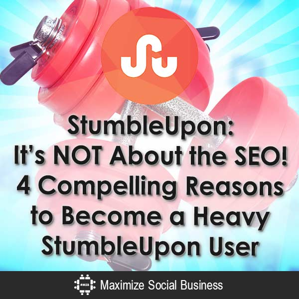 StumbleUpon-Its-NOT-About-the-SEO--4-Compelling-Reasons-to-Become-a-Heavy-StumbleUpon-User-V2