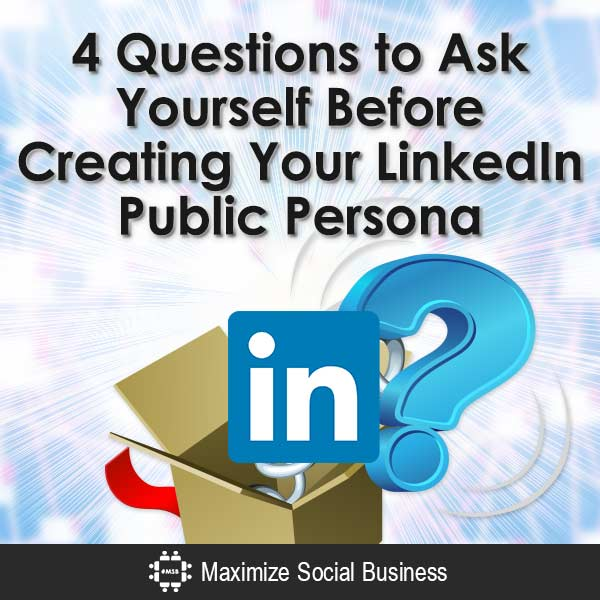 4 Questions to Ask Yourself Before Creating Your LinkedIn Public Persona Personal Branding LinkedIn  4-Questions-to-Ask-Yourself-Before-Creating-Your-LinkedIn-Public-Persona-V1-copy