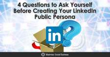 4 Questions to Ask Yourself Before Creating Your LinkedIn Public Persona