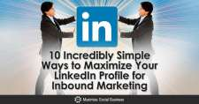 10 Incredibly Simple Ways to Maximize Your LinkedIn Profile for Inbound Marketing