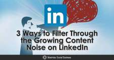 3 Ways to Filter Through the Growing Content Noise on LinkedIn