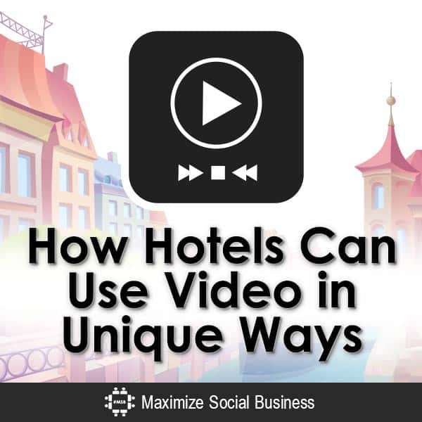 How Hotels Can Use Video in Unique Ways Social Media for Hospitality Video  How-Hotels-Can-Use-Video-in-Unique-Ways-V3-copy1