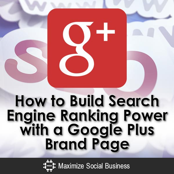 How to Build Search Engine Ranking Power with a Google Plus Brand Page Google Plus SEO (Search Engine Optimization)  How-to-Build-Search-Engine-Ranking-Power-with-a-Google-Plus-Brand-Page-V1-copy1