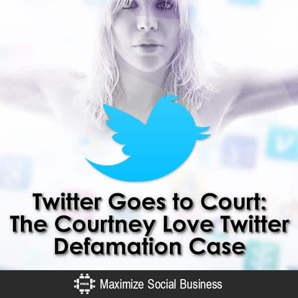 Twitter Goes to Court : The Courtney Love Twitter Defamation Case Social Media and the Law Twitter  Twitter-Goes-to-Court-The-Courtney-Love-Twitter-Defamation-Case-V2-copy