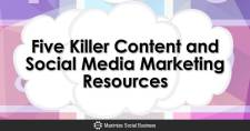 Five Killer Content and Social Media Marketing Resources