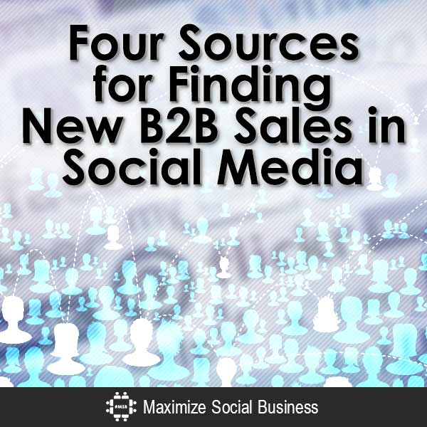 Four Sources for Finding New B2B Sales in Social Media B2B Sales  Four-Sources-for-Finding-New-B2B-Sales-in-Social-Media-V1-copy